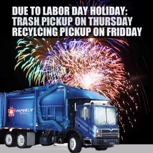 Due to the Labor Day Holiday: Trash Pickup will be on Thursday and Recycling Pickup will be on Friday for the week of September 3rd.